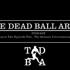 TDBA Podcast Season Two Episode Two – The Autum Internationals